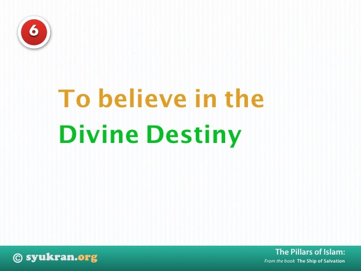 6             To believe in the         Divine Destiny                                The Pillars of Islam: ©             ...