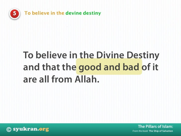 To believe in the devine destiny     5             To believe in the Divine Destiny         and that the good and bad of i...