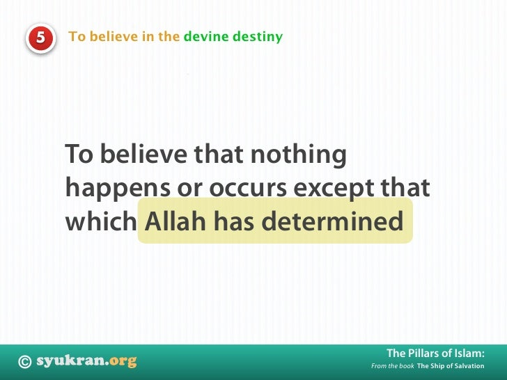 To believe in the devine destiny     5             To believe that nothing         happens or occurs except that         w...