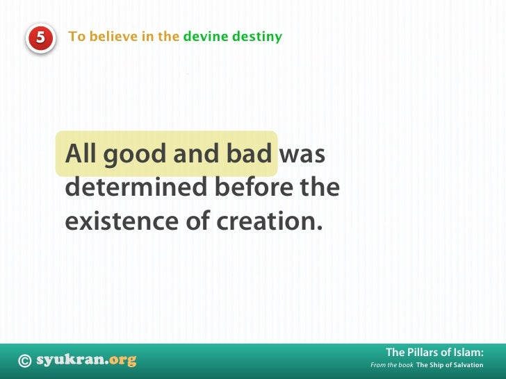 To believe in the devine destiny     5             All good and bad was         determined before the         existence of...