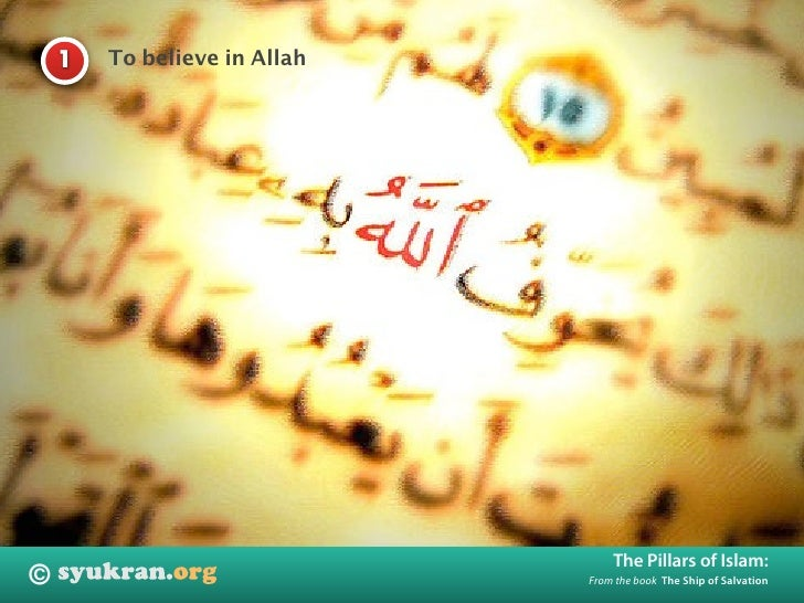 To believe in Allah     1                                       The Pillars of Islam: ©                             From t...