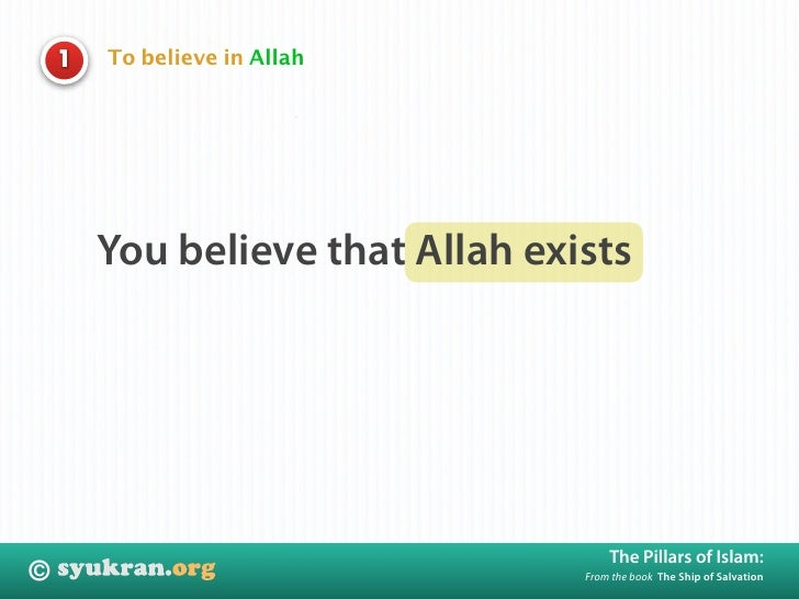 To believe in Allah     1             You believe that Allah exists                                           The Pillars ...