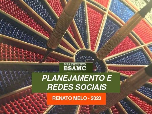 PLANEJAMENTO E REDES SOCIAIS RENATO MELO - 2020