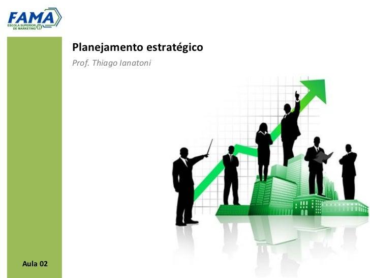 Planejamento estratégico          Prof. Thiago IanatoniAula 02
