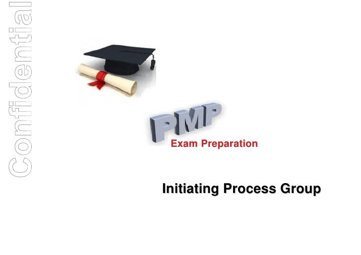 Confidentia               Exam Preparation              Initiating Process Group