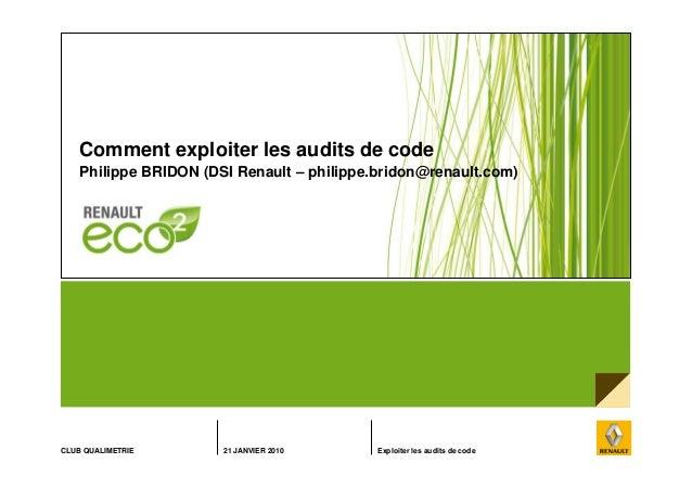 CLUB QUALIMETRIE 21 JANVIER 2010 Exploiter les audits de code Comment exploiter les audits de code Philippe BRIDON (DSI Re...