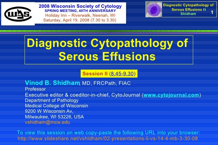 1 Diagnostic Cytopathology of  Serous Effusions   Session II   ( 8.45-9.30 ) To view this session on web copy-paste the fo...