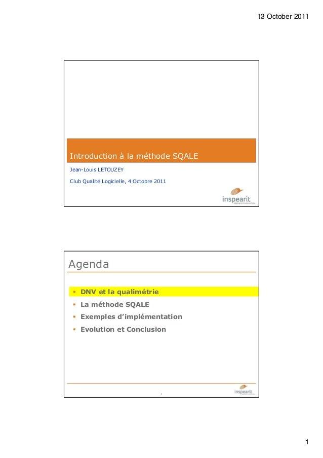 13 October 2011 1 Introduction à la méthode SQALE Jean-Louis LETOUZEY Club Qualité Logicielle, 4 Octobre 2011 Agenda DNV e...