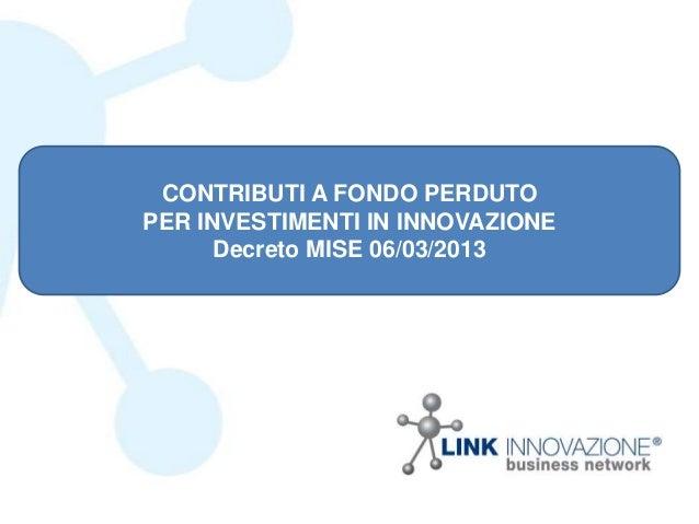 CONTRIBUTI A FONDO PERDUTOPER INVESTIMENTI IN INNOVAZIONEDecreto MISE 06/03/2013