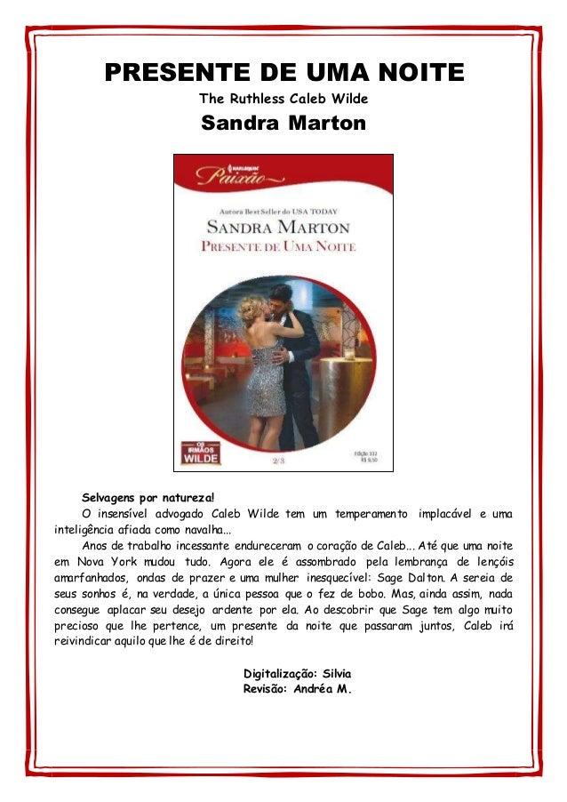 PRESENTE DE UMA NOITE  The Ruthless Caleb Wilde  Sandra Marton  Selvagens por natureza!  O insensível advogado Caleb Wilde...