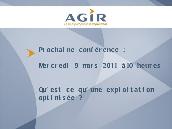 Prochaine conférence :  Mercredi 9 mars 2011 à10 heures Qu'est ce qu'une exploitation optimisée ?