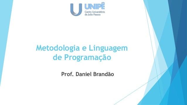 Metodologia e Linguagem de Programação Prof. Daniel Brandão