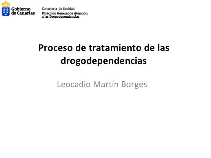 Proceso de tratamiento de las drogodependencias Leocadio Martín Borges
