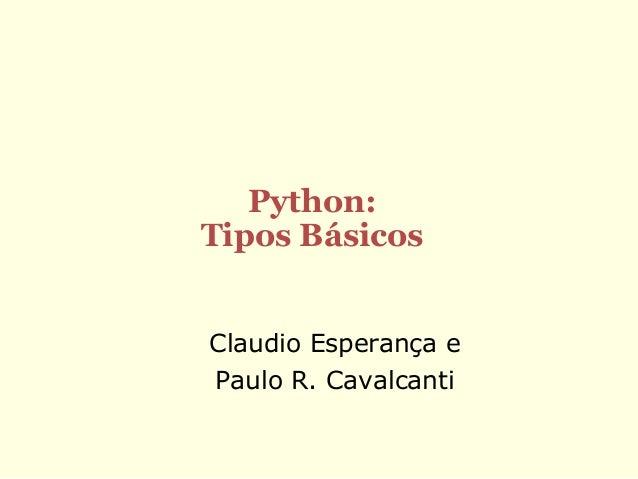 Python: Tipos Básicos Claudio Esperança e Paulo R. Cavalcanti
