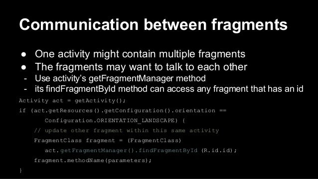 Communication between fragments ● One activity might contain multiple fragments ● The fragments may want to talk to each o...