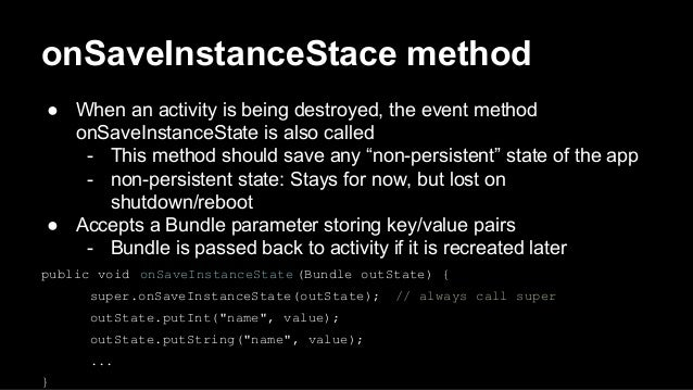 onSaveInstanceStace method ● When an activity is being destroyed, the event method onSaveInstanceState is also called - Th...