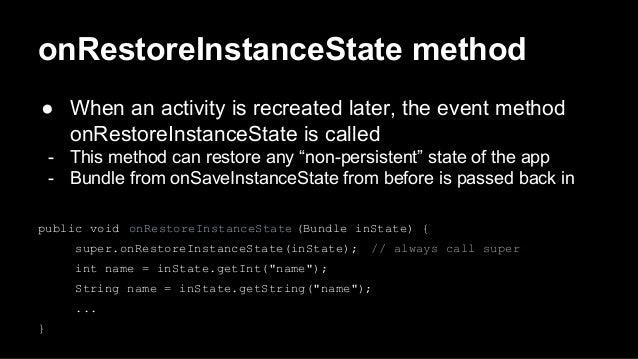 onRestoreInstanceState method ● When an activity is recreated later, the event method onRestoreInstanceState is called - T...