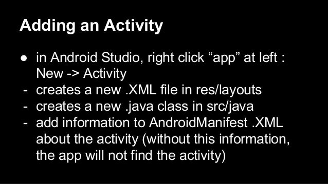 """Adding an Activity ● in Android Studio, right click """"app"""" at left : New -> Activity - creates a new .XML file in res/layou..."""