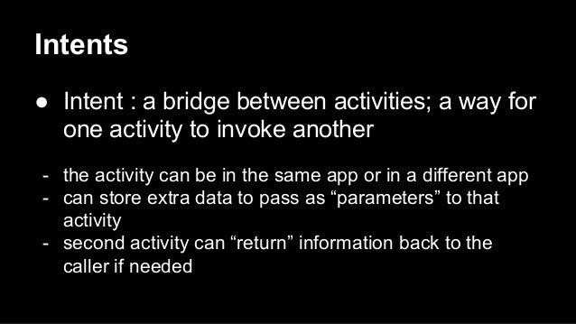 Intents ● Intent : a bridge between activities; a way for one activity to invoke another - the activity can be in the same...