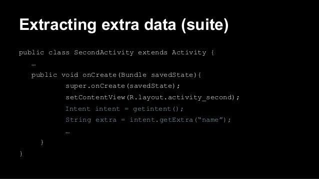 Extracting extra data (suite) public class SecondActivity extends Activity { … public void onCreate(Bundle savedState){ su...