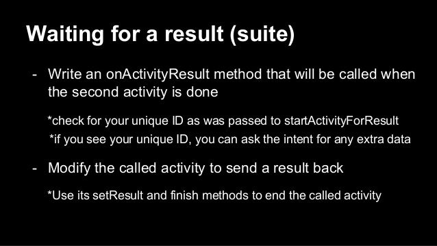 Waiting for a result (suite) - Write an onActivityResult method that will be called when the second activity is done *chec...