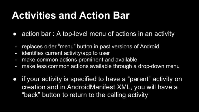 """Activities and Action Bar ● action bar : A top-level menu of actions in an activity - replaces older """"menu"""" button in past..."""