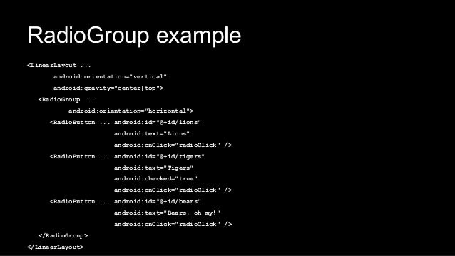"""RadioGroup example <LinearLayout ... android:orientation=""""vertical"""" android:gravity=""""center top""""> <RadioGroup ... android:..."""