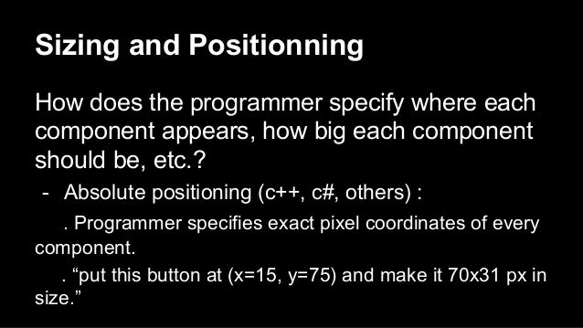 Sizing and Positionning How does the programmer specify where each component appears, how big each component should be, et...