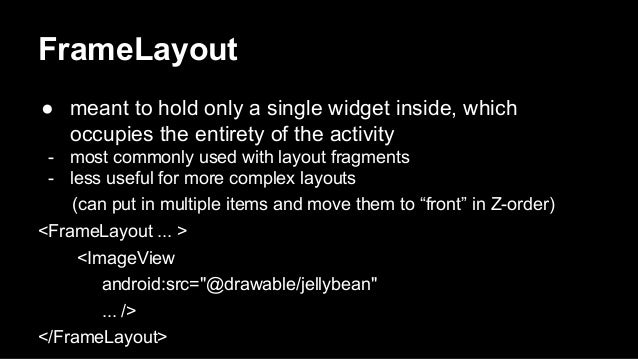 FrameLayout ● meant to hold only a single widget inside, which occupies the entirety of the activity - most commonly used ...