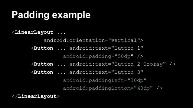 """Padding example <LinearLayout ... android:orientation=""""vertical""""> <Button ... android:text=""""Button 1"""" android:padding=""""50d..."""
