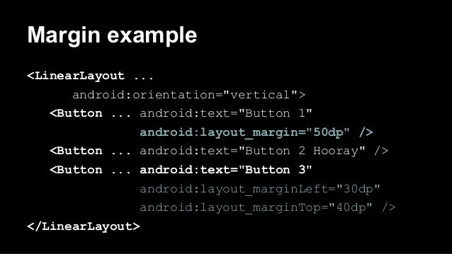 """Margin example <LinearLayout ... android:orientation=""""vertical""""> <Button ... android:text=""""Button 1"""" android:layout_margin..."""
