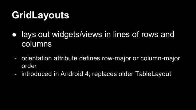 GridLayouts ● lays out widgets/views in lines of rows and columns - orientation attribute defines row-major or column-majo...