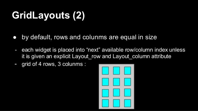 """GridLayouts (2) ● by default, rows and colunms are equal in size - each widget is placed into """"next"""" available row/column ..."""