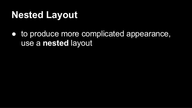 Nested Layout ● to produce more complicated appearance, use a nested layout