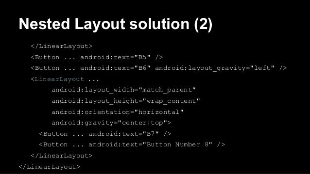 """Nested Layout solution (2) </LinearLayout> <Button ... android:text=""""B5"""" /> <Button ... android:text=""""B6"""" android:layout_g..."""