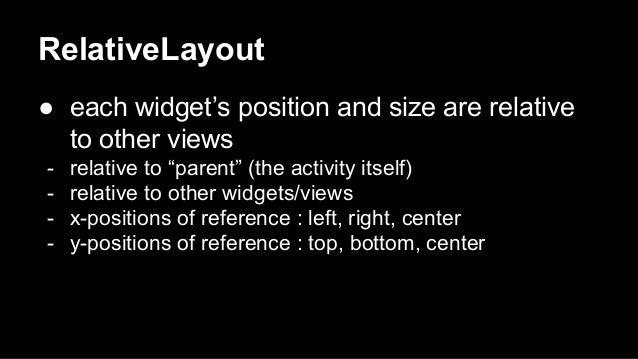 """RelativeLayout ● each widget's position and size are relative to other views - relative to """"parent"""" (the activity itself) ..."""