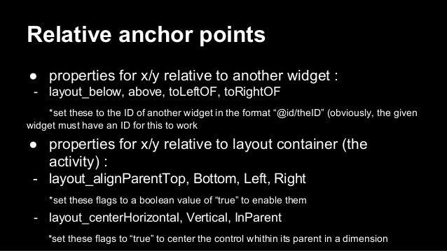 Relative anchor points ● properties for x/y relative to another widget : - layout_below, above, toLeftOF, toRightOF *set t...