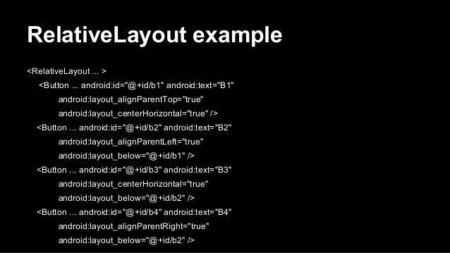 """RelativeLayout example <RelativeLayout ... > <Button ... android:id=""""@+id/b1"""" android:text=""""B1"""" android:layout_alignParent..."""