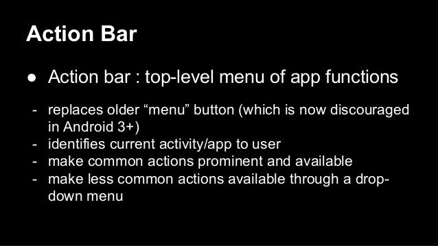 """Action Bar ● Action bar : top-level menu of app functions - replaces older """"menu"""" button (which is now discouraged in Andr..."""