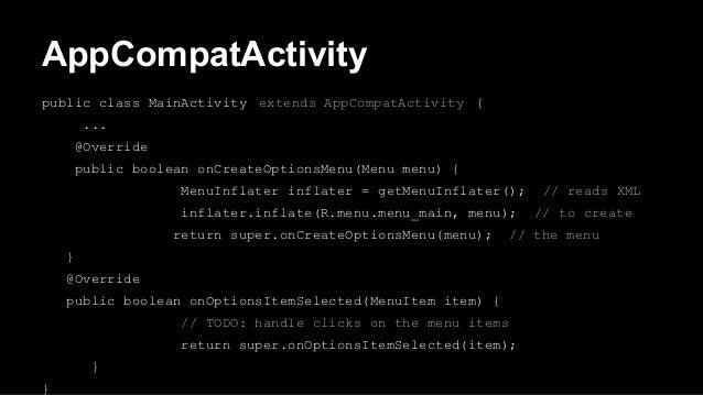 AppCompatActivity public class MainActivity extends AppCompatActivity { ... @Override public boolean onCreateOptionsMenu(M...