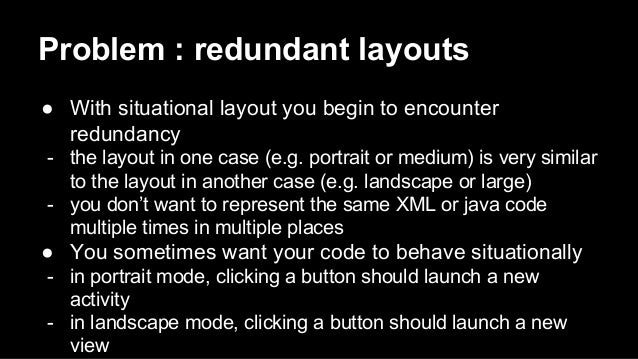 Problem : redundant layouts ● With situational layout you begin to encounter redundancy - the layout in one case (e.g. por...
