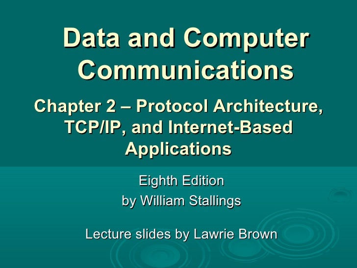 Data and Computer Communications Eighth Edition by William Stallings Lecture slides by Lawrie Brown Chapter 2 – Protocol A...