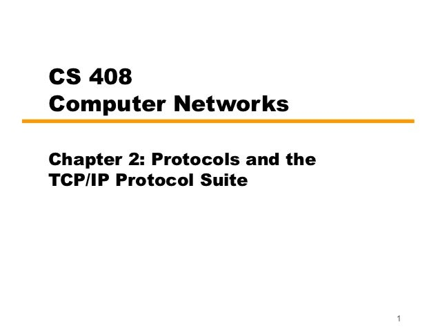 CS 408Computer NetworksChapter 2: Protocols and theTCP/IP Protocol Suite                               1