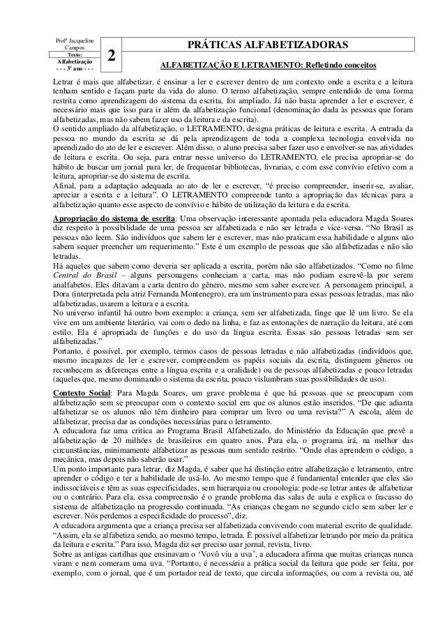 Profª Jacqueline Campos 2 PRÁTICAS ALFABETIZADORAS Texto: Alfabetização - - - 3º ano - - - ALFABETIZAÇÃO E LETRAMENTO: Ref...