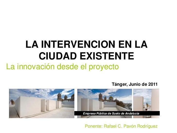 LA INTERVENCION EN LA       CIUDAD EXISTENTELa innovación desde el proyecto                                        Tánger,...