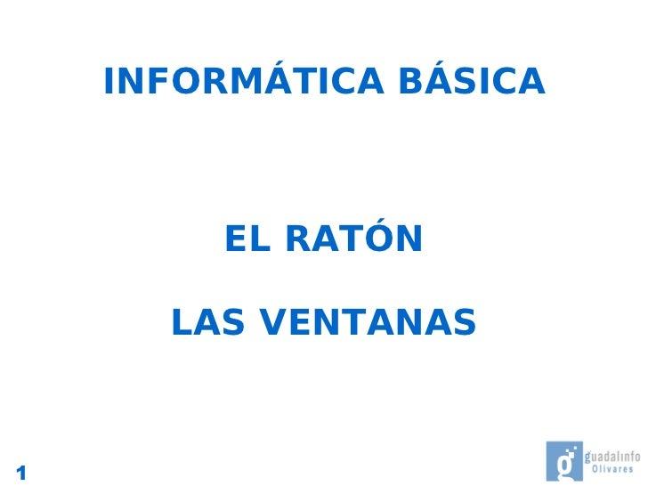 INFORMÁTICA BÁSICA            EL RATÓN        LAS VENTANAS    1