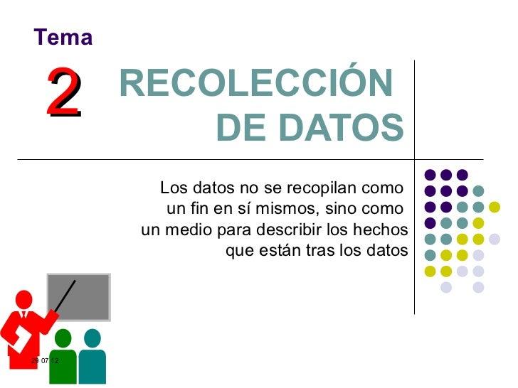 Tema    2      RECOLECCIÓN               DE DATOS             Los datos no se recopilan como              un fin en sí mis...