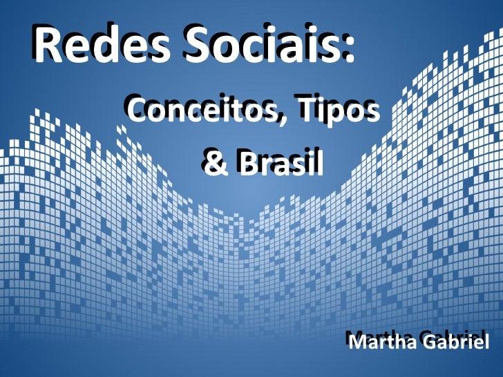 Redes Sociais:     Conceitos, Tipos     Conceitos, Tipos         & Brasil         & Brasil                     Martha Gabr...