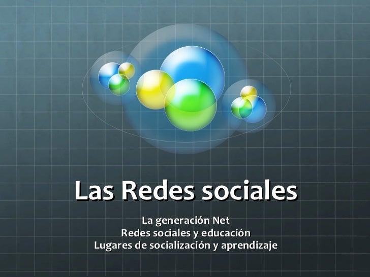 Las Redes sociales La generación Net Redes sociales y educación Lugares de socialización y aprendizaje