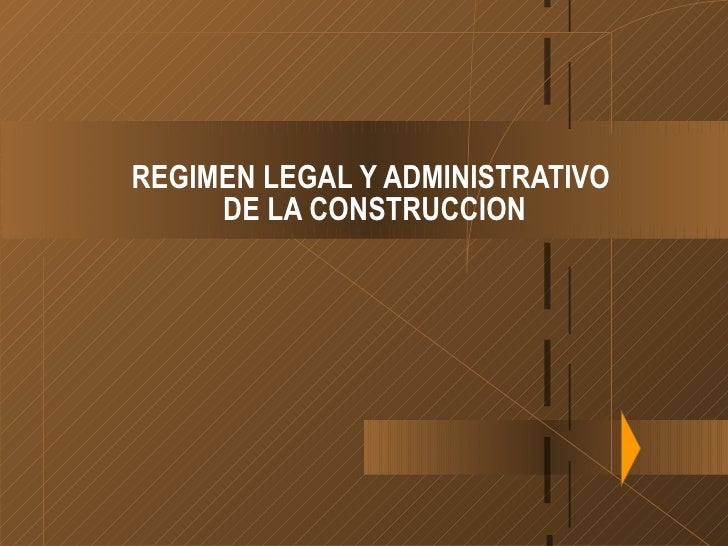 REGIMEN LEGAL Y ADMINISTRATIVO  DE LA CONSTRUCCION